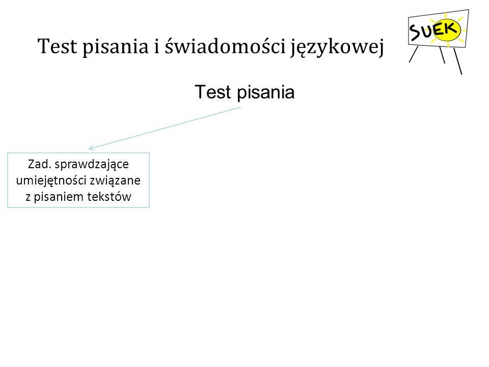 Test pisania i świadomości językowej Test pisania Zad. sprawdzające umiejętności związane z pisaniem tekstów