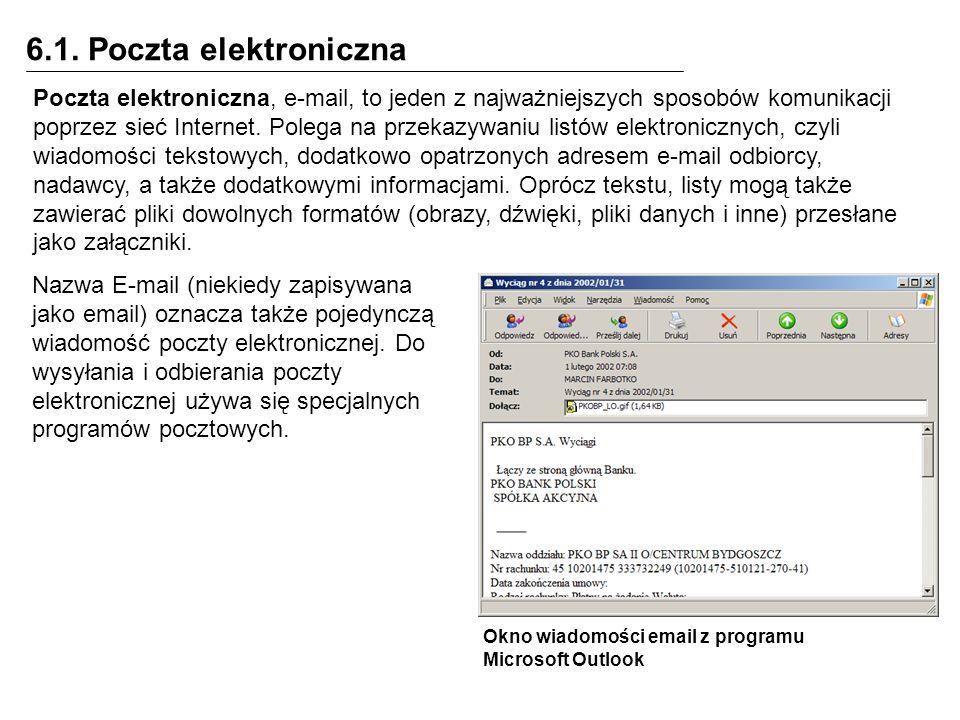 6.1. Poczta elektroniczna Poczta elektroniczna, e-mail, to jeden z najważniejszych sposobów komunikacji poprzez sieć Internet. Polega na przekazywaniu