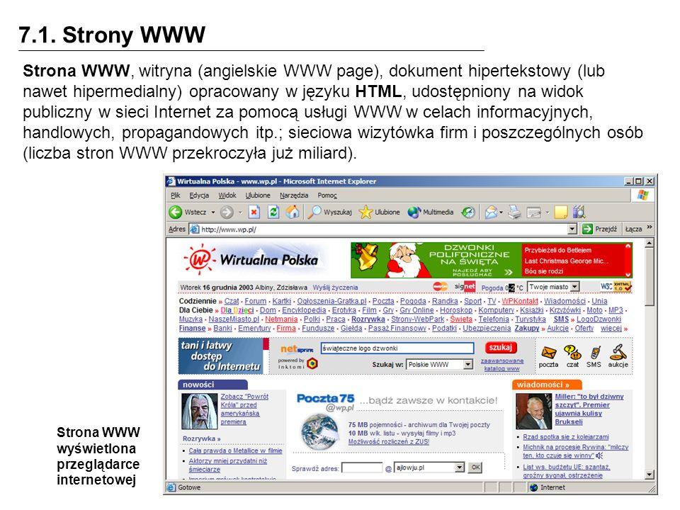 7.1. Strony WWW Strona WWW, witryna (angielskie WWW page), dokument hipertekstowy (lub nawet hipermedialny) opracowany w języku HTML, udostępniony na