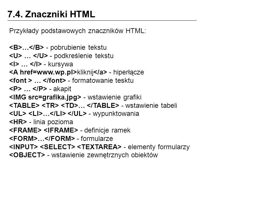 7.4. Znaczniki HTML Przykłady podstawowych znaczników HTML: … - pobrubienie tekstu … - podkreślenie tekstu … - kursywa kliknij - hiperłącze … - format