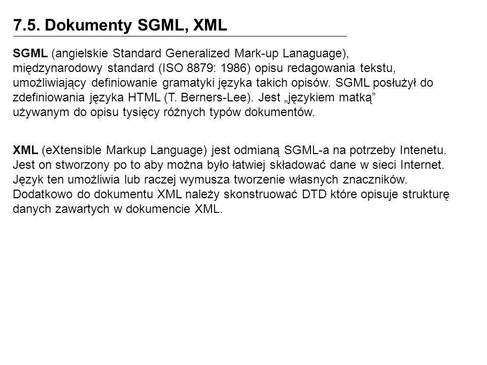7.5. Dokumenty SGML, XML SGML (angielskie Standard Generalized Mark-up Lanaguage), międzynarodowy standard (ISO 8879: 1986) opisu redagowania tekstu,