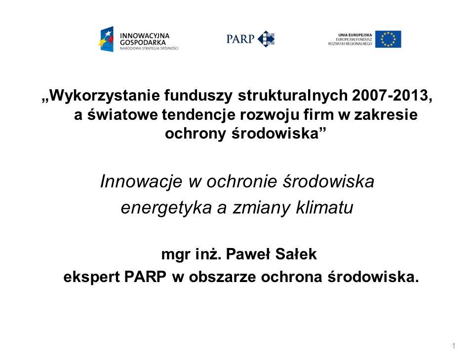Wykorzystanie funduszy strukturalnych 2007-2013, a światowe tendencje rozwoju firm w zakresie ochrony środowiska Innowacje w ochronie środowiska energ
