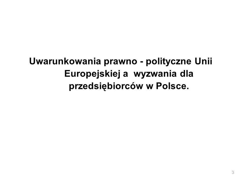 Uwarunkowania prawno - polityczne Unii Europejskiej a wyzwania dla przedsiębiorców w Polsce. 3