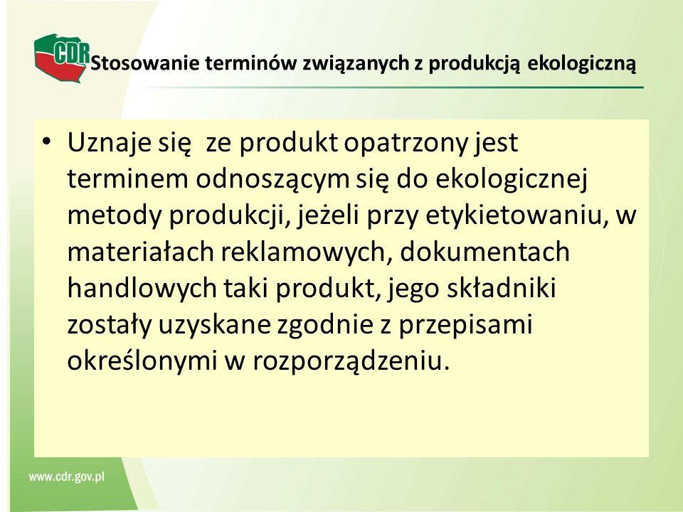 Stosowanie terminów związanych z produkcją ekologiczną Uznaje się ze produkt opatrzony jest terminem odnoszącym się do ekologicznej metody produkcji,