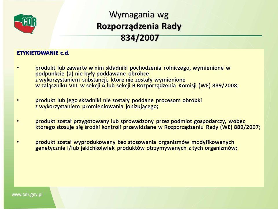 Wymagania wg Rozporządzenia Rady 834/2007 ETYKIETOWANIE c.d. produkt lub zawarte w nim składniki pochodzenia rolniczego, wymienione w podpunkcie (a) n