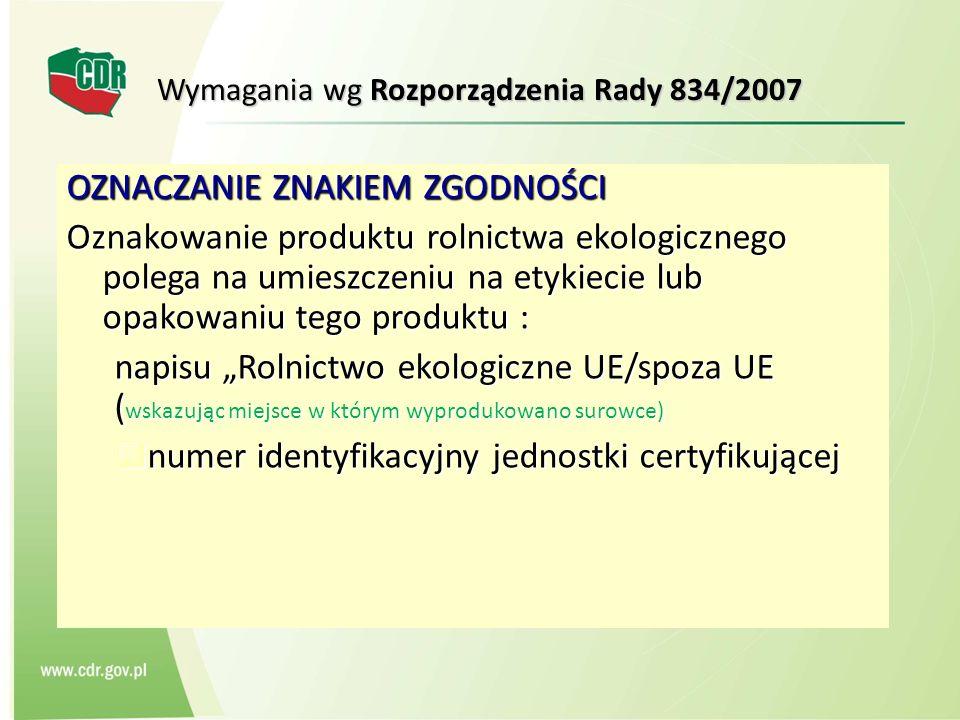 Wymagania wg Rozporządzenia Rady 834/2007 OZNACZANIE ZNAKIEM ZGODNOŚCI Oznakowanie produktu rolnictwa ekologicznego polega na umieszczeniu na etykieci