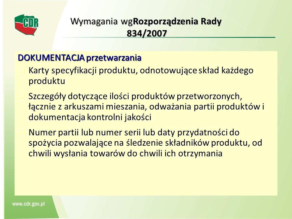 Wymagania wgRozporządzenia Rady 834/2007 DOKUMENTACJA przetwarzania Karty specyfikacji produktu, odnotowujące skład każdego produktu Karty specyfikacj