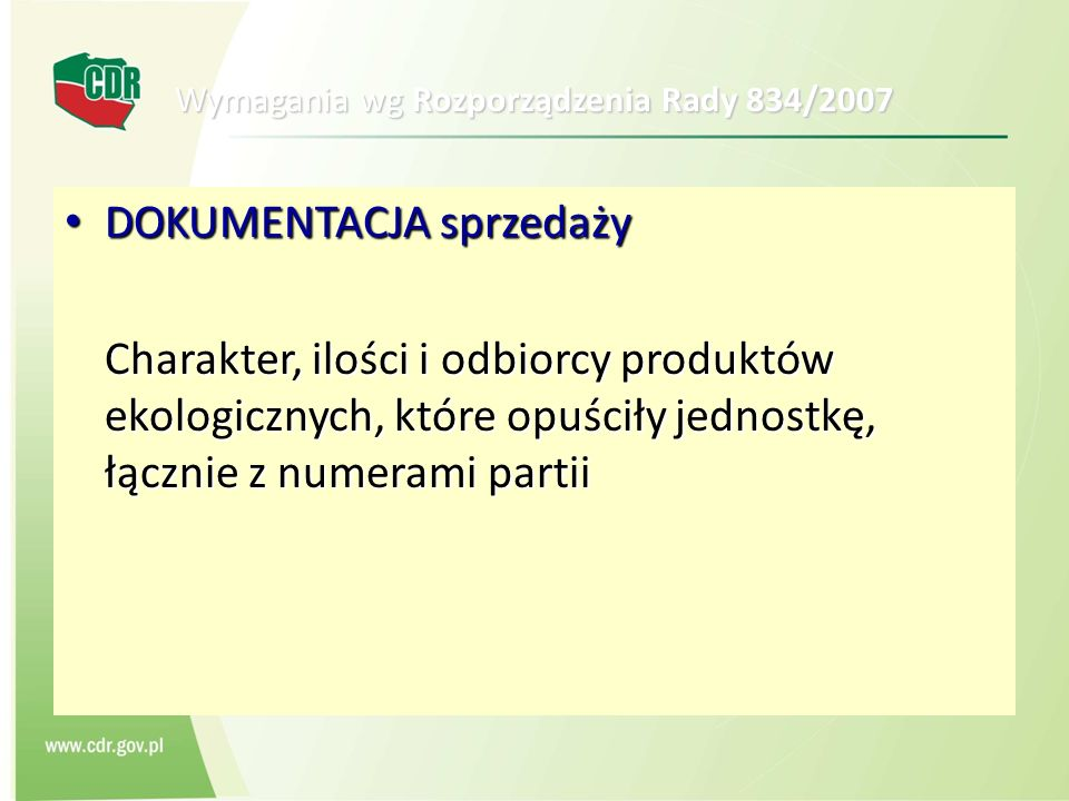 Wymagania wg Rozporządzenia Rady 834/2007 DOKUMENTACJA sprzedaży DOKUMENTACJA sprzedaży Charakter, ilości i odbiorcy produktów ekologicznych, które op