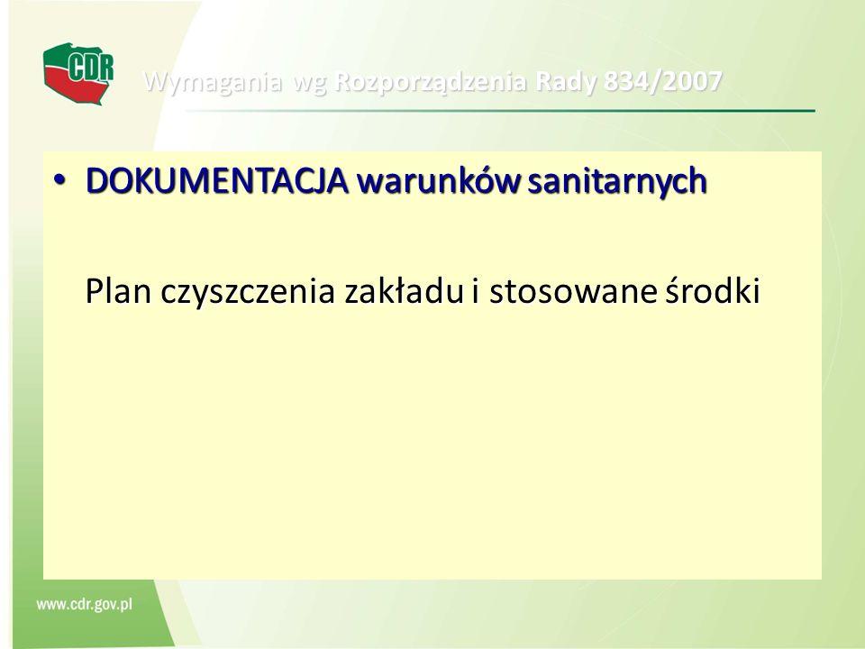Wymagania wg Rozporządzenia Rady 834/2007 DOKUMENTACJA warunków sanitarnych DOKUMENTACJA warunków sanitarnych Plan czyszczenia zakładu i stosowane śro