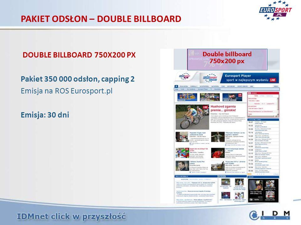 DOUBLE BILLBOARD 750X200 PX Pakiet 350 000 odsłon, capping 2 Emisja na ROS Eurosport.pl Emisja: 30 dni PAKIET ODSŁON – DOUBLE BILLBOARD Double billboa