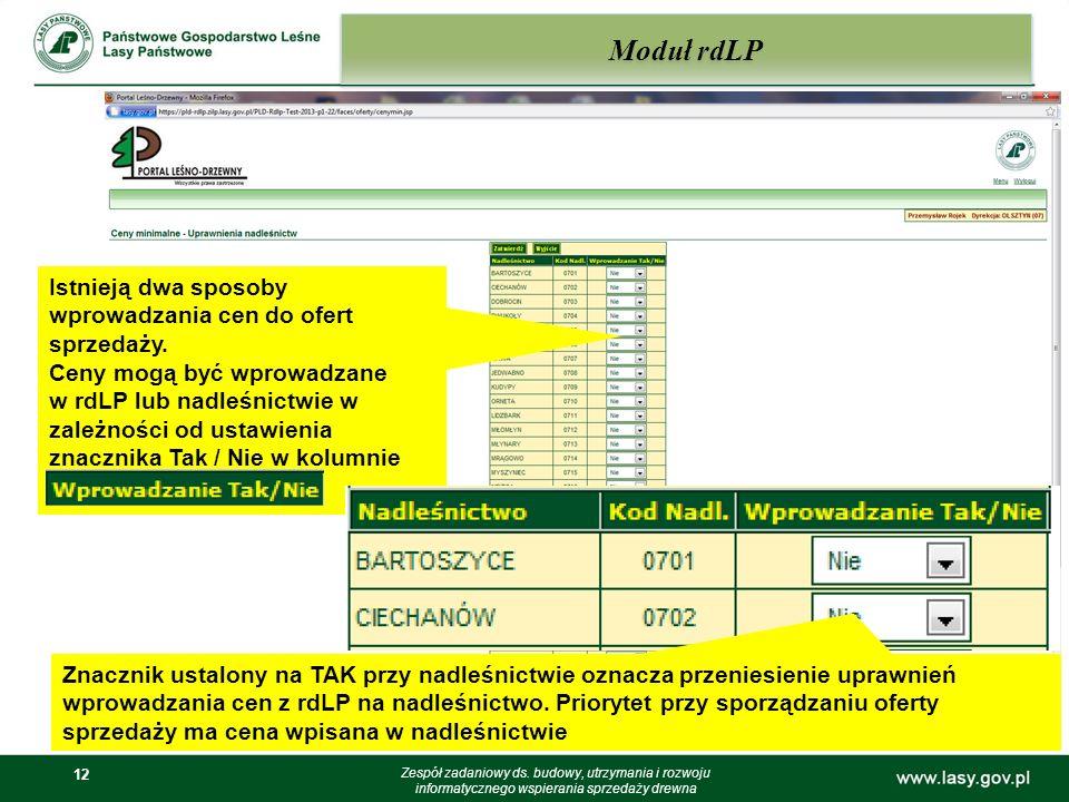 12 Moduł rdLP Zespół zadaniowy ds. budowy, utrzymania i rozwoju informatycznego wspierania sprzedaży drewna Istnieją dwa sposoby wprowadzania cen do o