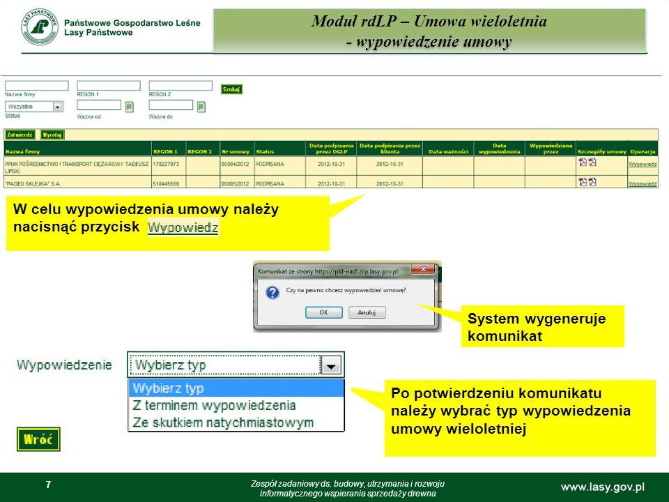 7 7 Moduł rdLP – Umowa wieloletnia - wypowiedzenie umowy Zespół zadaniowy ds. budowy, utrzymania i rozwoju informatycznego wspierania sprzedaży drewna