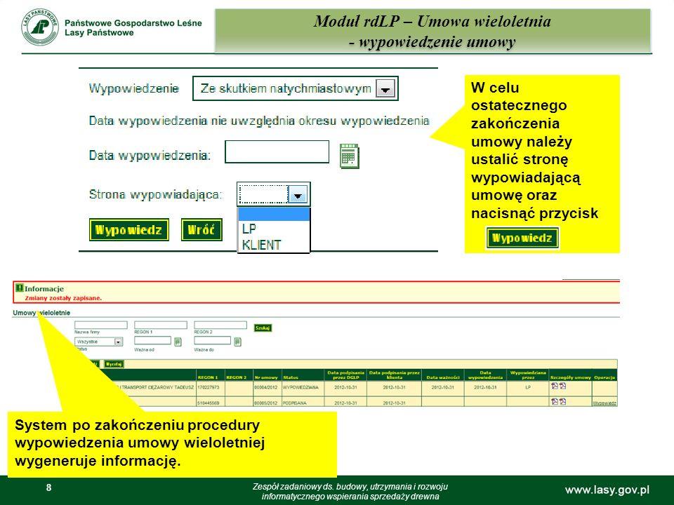 8 8 Moduł rdLP – Umowa wieloletnia - wypowiedzenie umowy Zespół zadaniowy ds. budowy, utrzymania i rozwoju informatycznego wspierania sprzedaży drewna