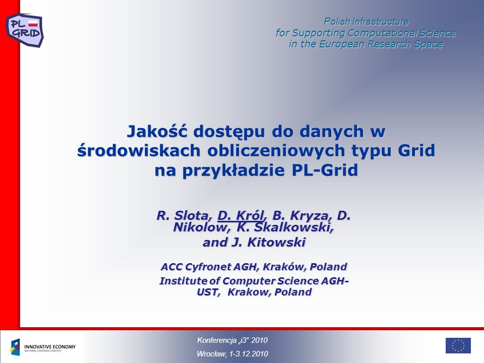 Polish Infrastructure for Supporting Computational Science in the European Research Space Jakość dostępu do danych w środowiskach obliczeniowych typu Grid na przykładzie PL-Grid R.