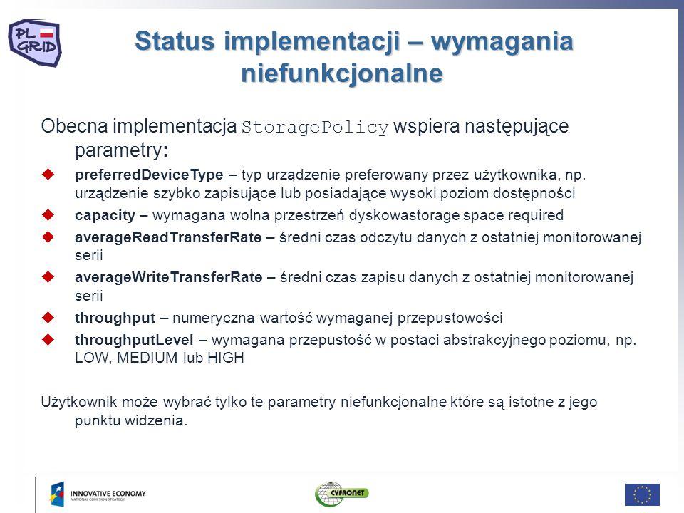 Status implementacji – wymagania niefunkcjonalne Status implementacji – wymagania niefunkcjonalne Obecna implementacja StoragePolicy wspiera następujące parametry: preferredDeviceType – typ urządzenie preferowany przez użytkownika, np.