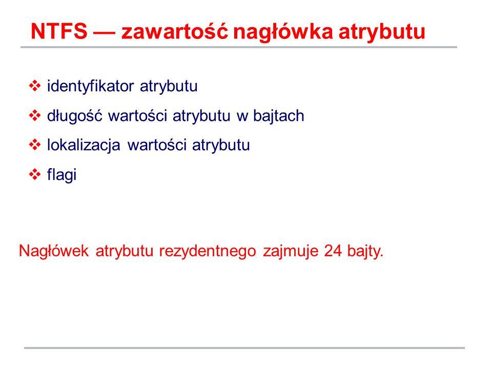 NTFS zawartość nagłówka atrybutu identyfikator atrybutu długość wartości atrybutu w bajtach lokalizacja wartości atrybutu flagi Nagłówek atrybutu rezy