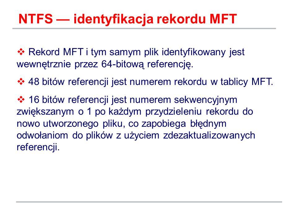 NTFS identyfikacja rekordu MFT Rekord MFT i tym samym plik identyfikowany jest wewnętrznie przez 64-bitową referencję. 48 bitów referencji jest numere