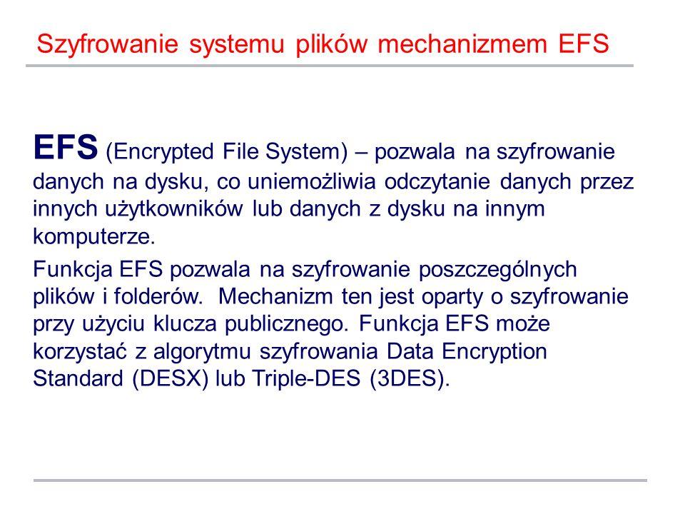 EFS (Encrypted File System) – pozwala na szyfrowanie danych na dysku, co uniemożliwia odczytanie danych przez innych użytkowników lub danych z dysku n