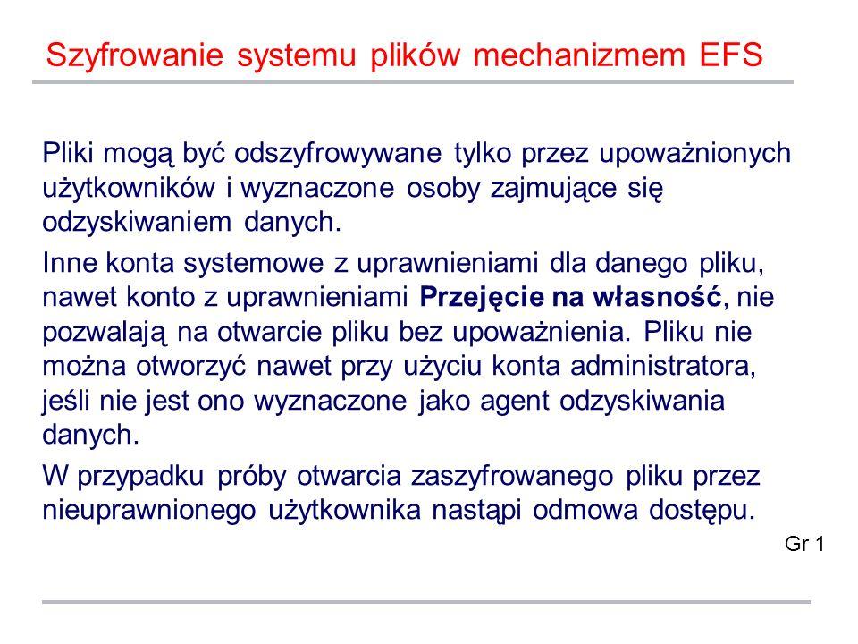 Szyfrowanie systemu plików mechanizmem EFS Pliki mogą być odszyfrowywane tylko przez upoważnionych użytkowników i wyznaczone osoby zajmujące się odzys