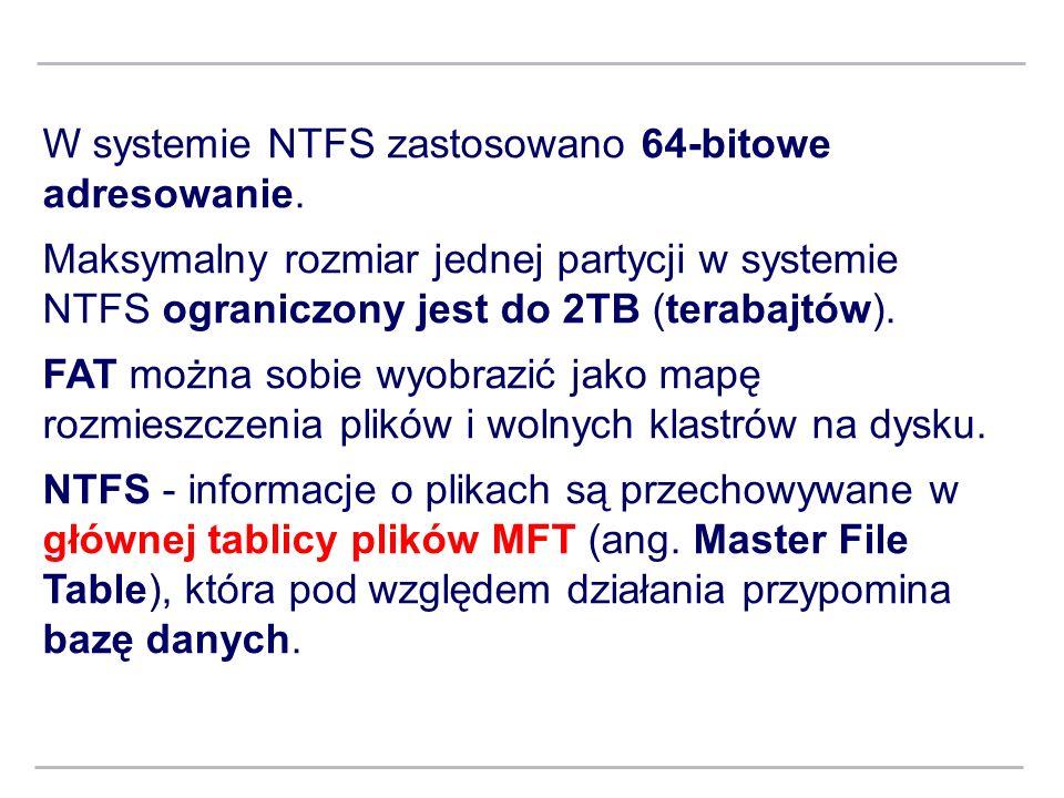 W systemie NTFS zastosowano 64-bitowe adresowanie. Maksymalny rozmiar jednej partycji w systemie NTFS ograniczony jest do 2TB (terabajtów). FAT można