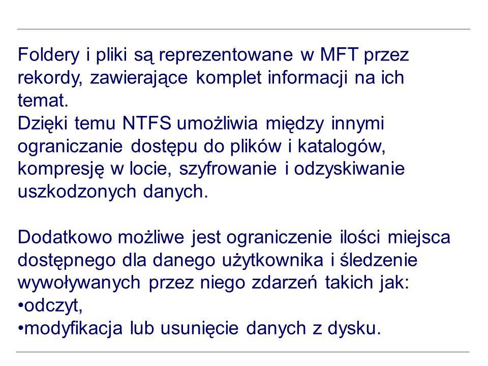 Foldery i pliki są reprezentowane w MFT przez rekordy, zawierające komplet informacji na ich temat. Dzięki temu NTFS umożliwia między innymi ogranicza