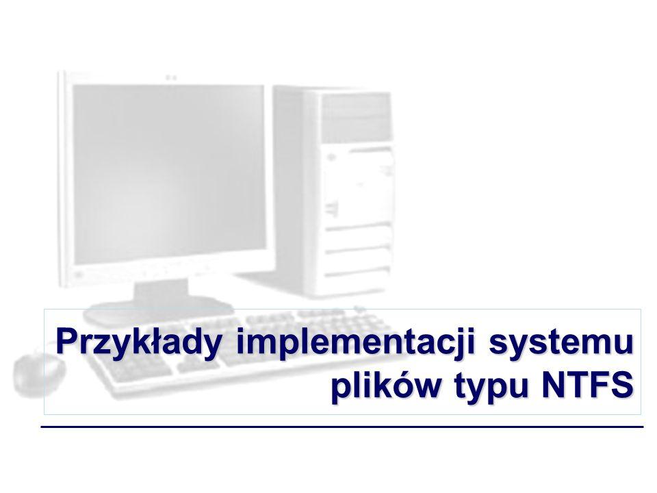Przykłady implementacji systemu plików typu NTFS