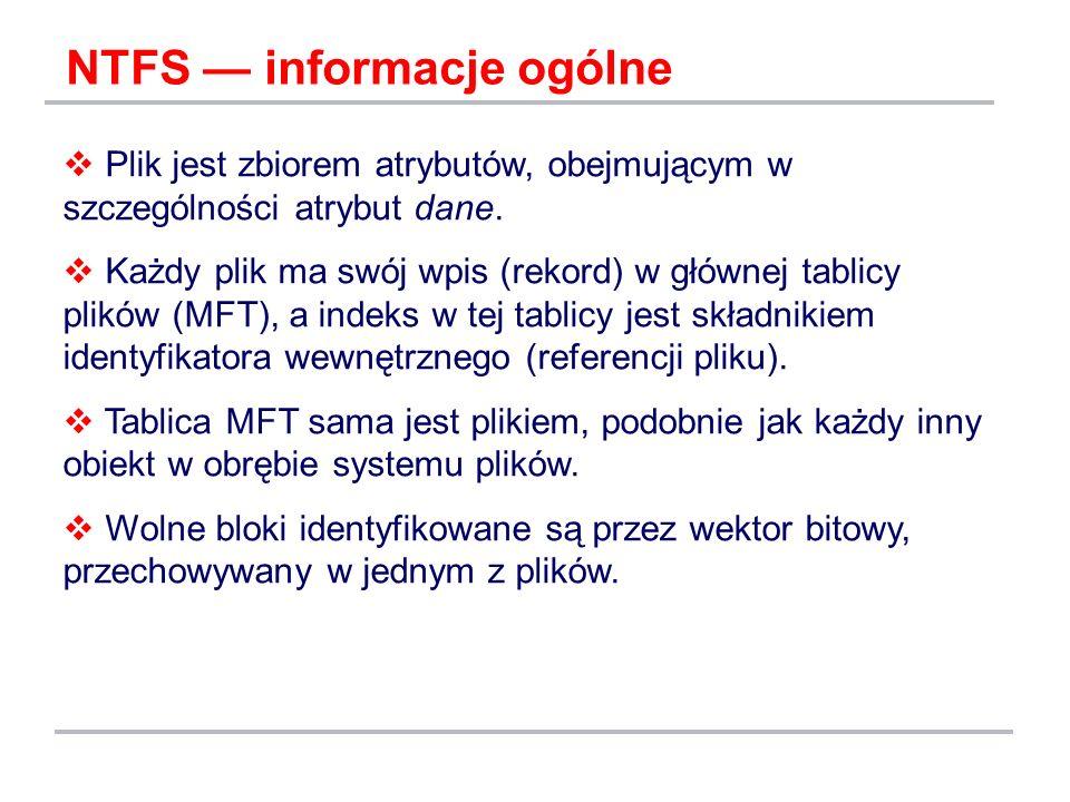 NTFS informacje ogólne Plik jest zbiorem atrybutów, obejmującym w szczególności atrybut dane. Każdy plik ma swój wpis (rekord) w głównej tablicy plikó