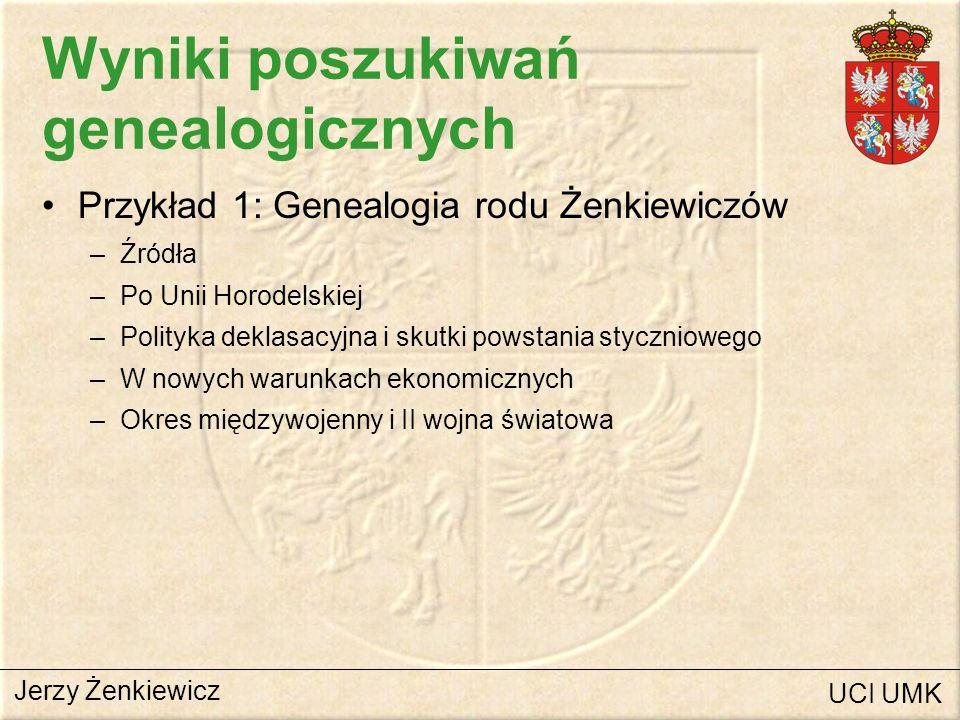 Wyniki poszukiwań genealogicznych Przykład 1: Genealogia rodu Żenkiewiczów –Źródła –Po Unii Horodelskiej –Polityka deklasacyjna i skutki powstania sty