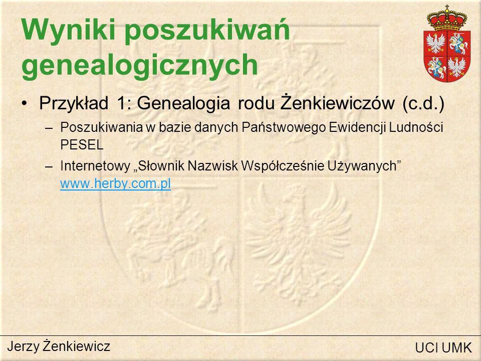 Wyniki poszukiwań genealogicznych Przykład 1: Genealogia rodu Żenkiewiczów (c.d.) –Poszukiwania w bazie danych Państwowego Ewidencji Ludności PESEL –I