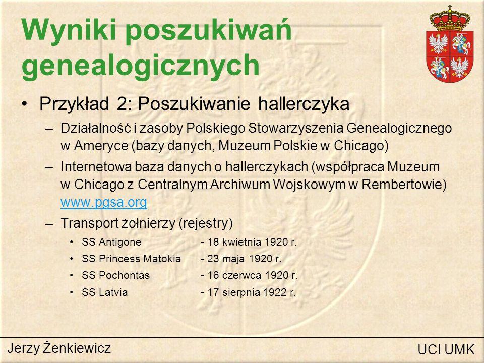 Wyniki poszukiwań genealogicznych Przykład 2: Poszukiwanie hallerczyka –Działalność i zasoby Polskiego Stowarzyszenia Genealogicznego w Ameryce (bazy