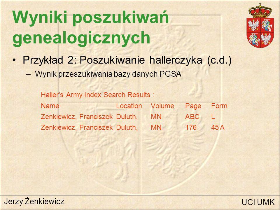 Wyniki poszukiwań genealogicznych Przykład 2: Poszukiwanie hallerczyka (c.d.) –Wynik przeszukiwania bazy danych PGSA Hallers Army Index Search Results
