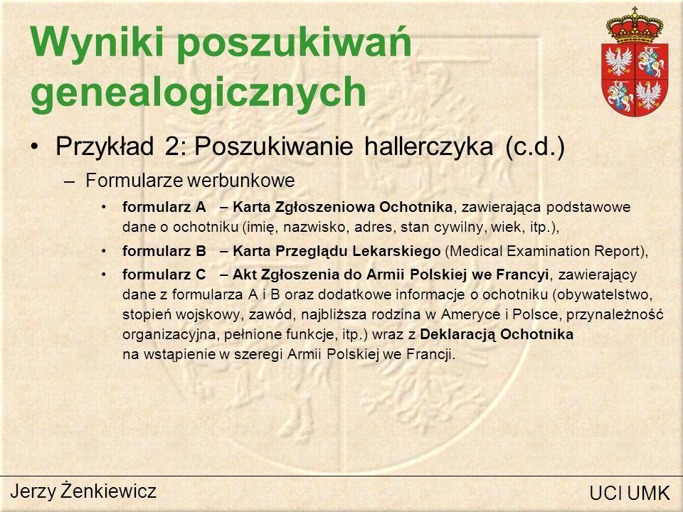 Wyniki poszukiwań genealogicznych Przykład 2: Poszukiwanie hallerczyka (c.d.) –Formularze werbunkowe formularz A – Karta Zgłoszeniowa Ochotnika, zawie