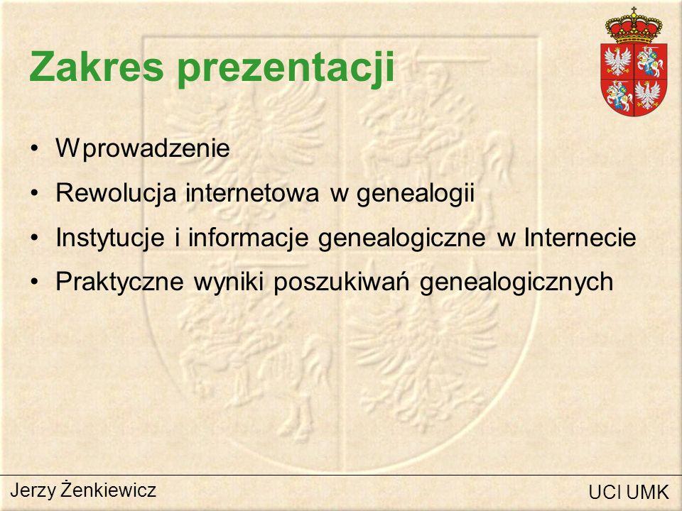 Zakres prezentacji Wprowadzenie Rewolucja internetowa w genealogii Instytucje i informacje genealogiczne w Internecie Praktyczne wyniki poszukiwań gen