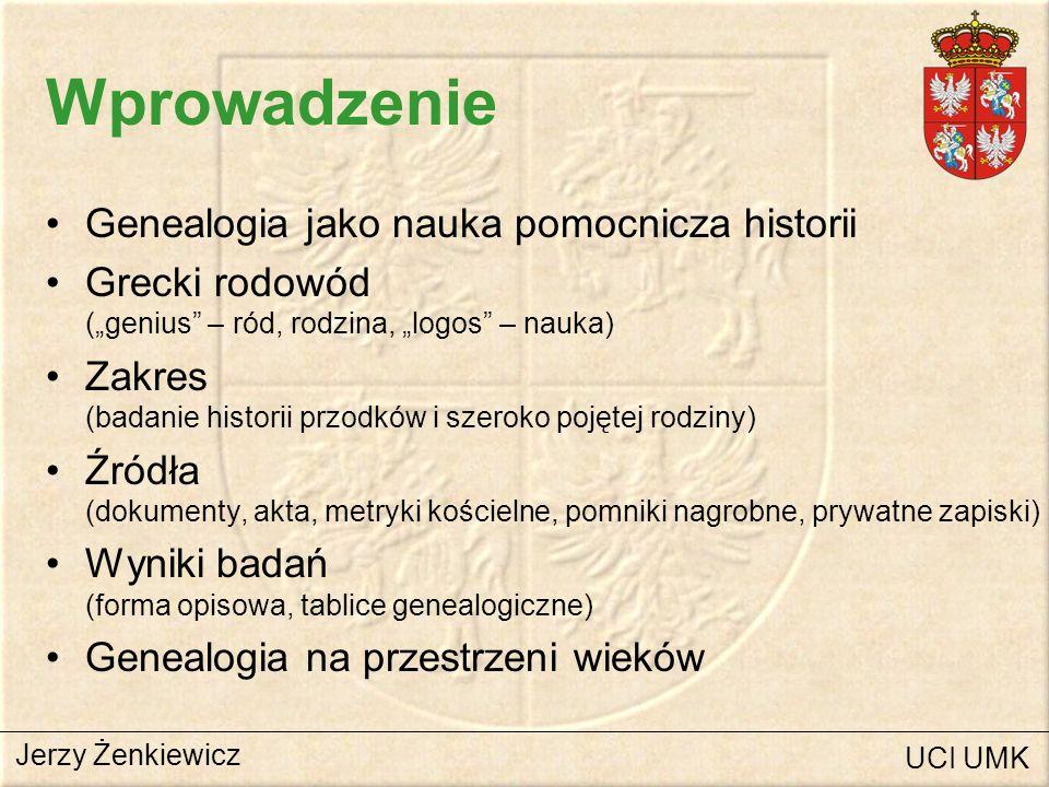 Wprowadzenie Genealogia jako nauka pomocnicza historii Grecki rodowód (genius – ród, rodzina, logos – nauka) Zakres (badanie historii przodków i szero