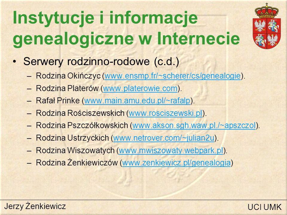 Instytucje i informacje genealogiczne w Internecie Serwery rodzinno-rodowe (c.d.) –Rodzina Okińczyc (www.ensmp.fr/~scherer/cs/genealogie).www.ensmp.fr