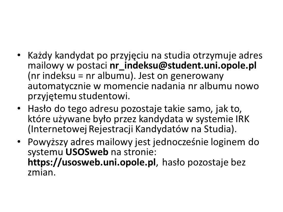 Każdy kandydat po przyjęciu na studia otrzymuje adres mailowy w postaci nr_indeksu@student.uni.opole.pl (nr indeksu = nr albumu). Jest on generowany a