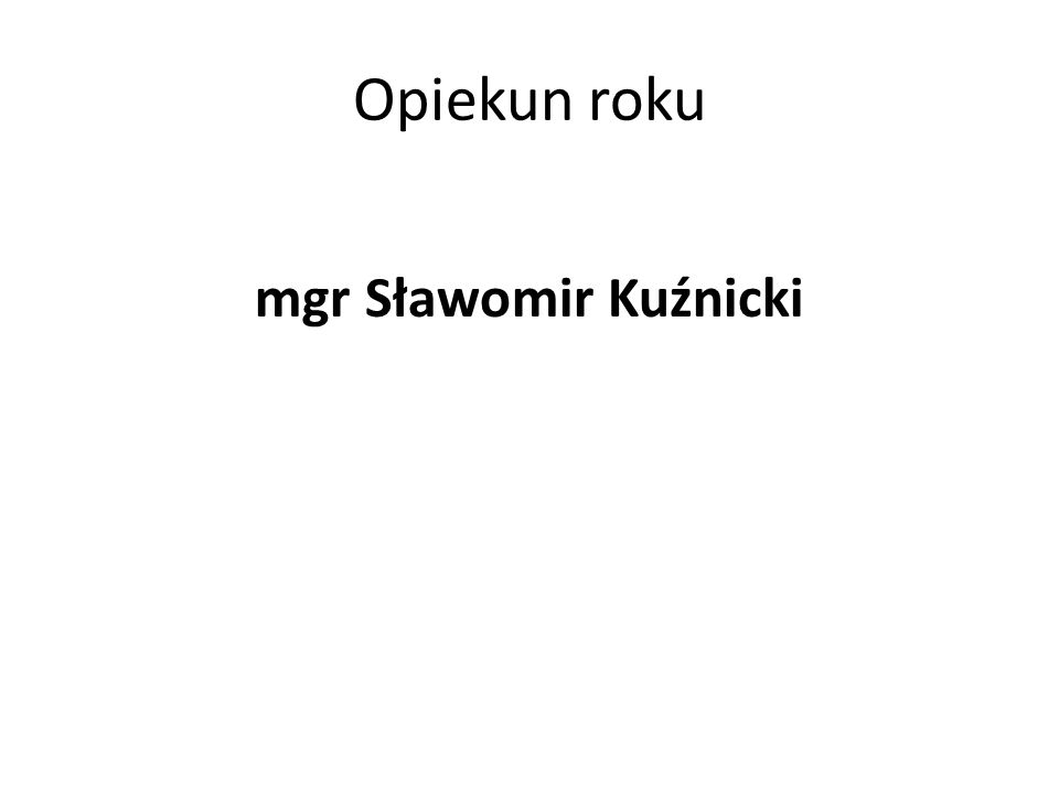 Opiekun roku mgr Sławomir Kuźnicki