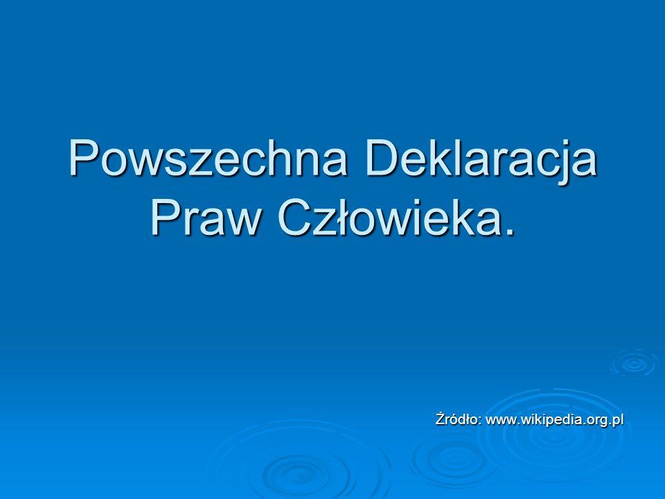 Powszechna Deklaracja Praw Człowieka. Żródło: www.wikipedia.org.pl