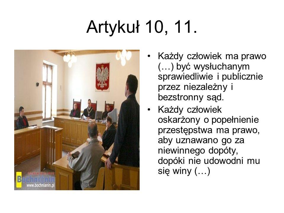 Artykuł 10, 11. Każdy człowiek ma prawo (…) być wysłuchanym sprawiedliwie i publicznie przez niezależny i bezstronny sąd. Każdy człowiek oskarżony o p