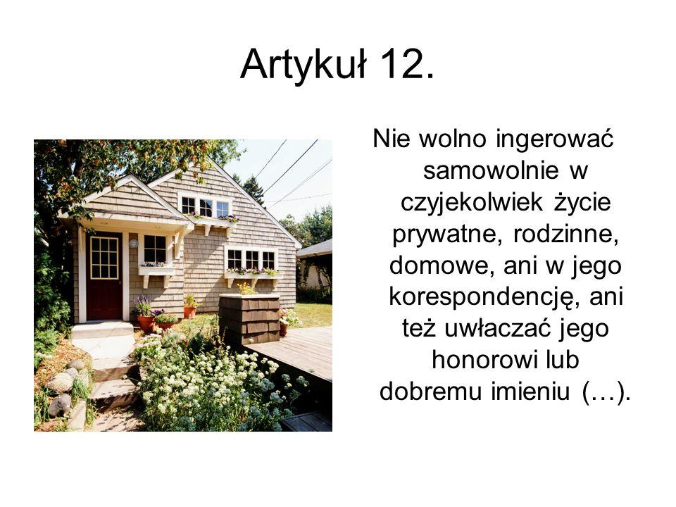 Artykuł 12. Nie wolno ingerować samowolnie w czyjekolwiek życie prywatne, rodzinne, domowe, ani w jego korespondencję, ani też uwłaczać jego honorowi