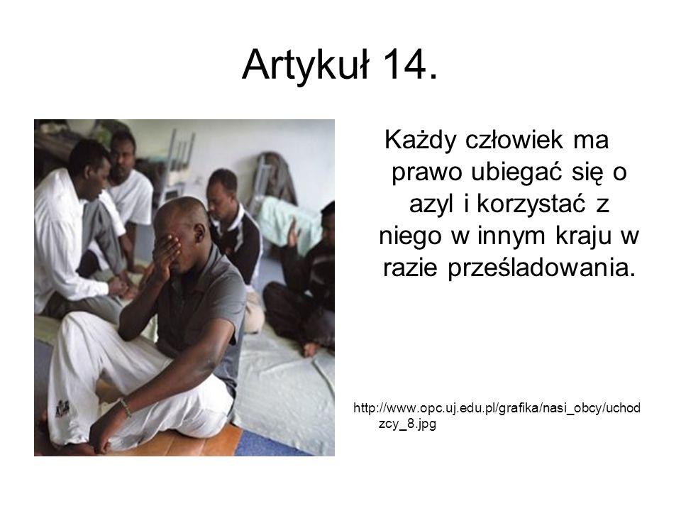Artykuł 14. Każdy człowiek ma prawo ubiegać się o azyl i korzystać z niego w innym kraju w razie prześladowania. http://www.opc.uj.edu.pl/grafika/nasi