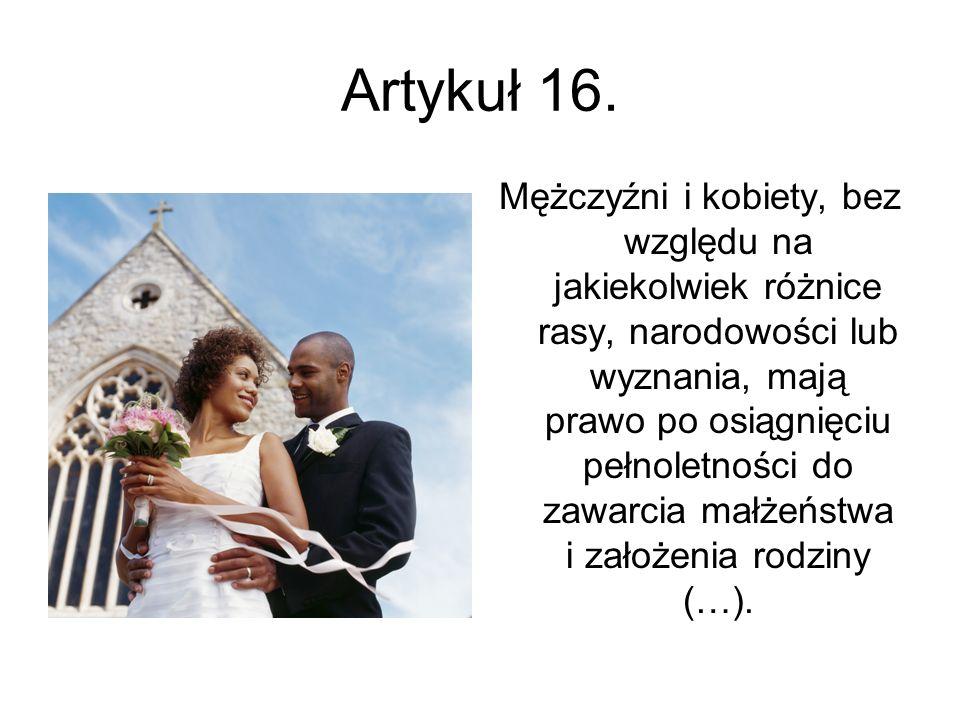 Artykuł 16. Mężczyźni i kobiety, bez względu na jakiekolwiek różnice rasy, narodowości lub wyznania, mają prawo po osiągnięciu pełnoletności do zawarc
