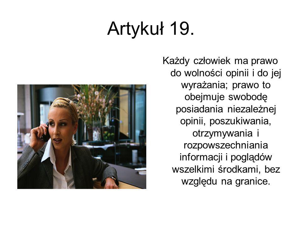 Artykuł 19. Każdy człowiek ma prawo do wolności opinii i do jej wyrażania; prawo to obejmuje swobodę posiadania niezależnej opinii, poszukiwania, otrz