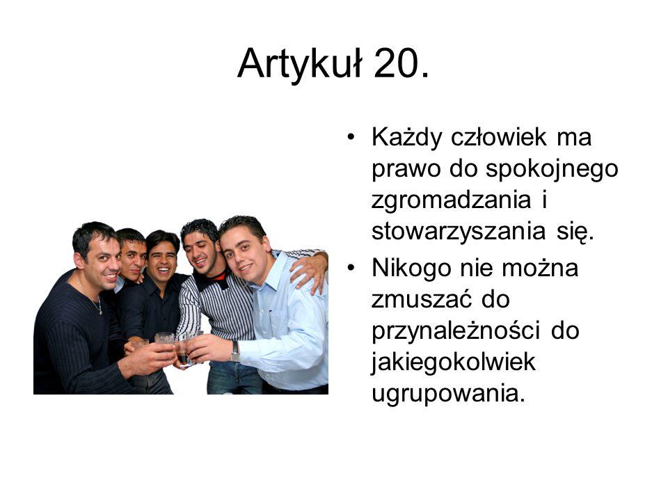 Artykuł 20. Każdy człowiek ma prawo do spokojnego zgromadzania i stowarzyszania się. Nikogo nie można zmuszać do przynależności do jakiegokolwiek ugru