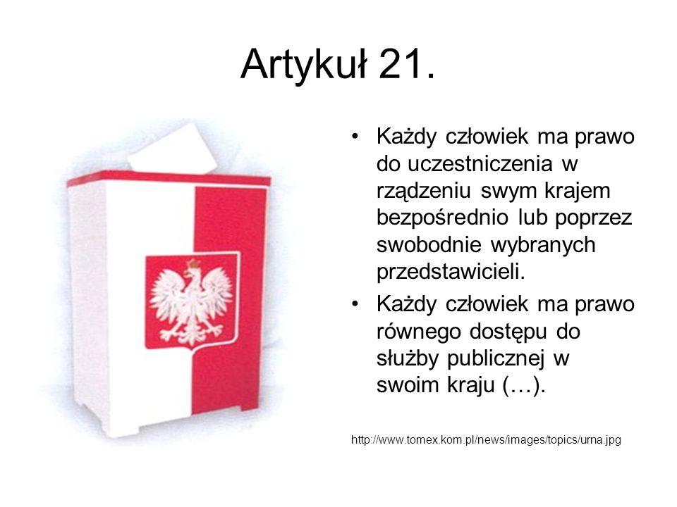 Artykuł 21. Każdy człowiek ma prawo do uczestniczenia w rządzeniu swym krajem bezpośrednio lub poprzez swobodnie wybranych przedstawicieli. Każdy czło