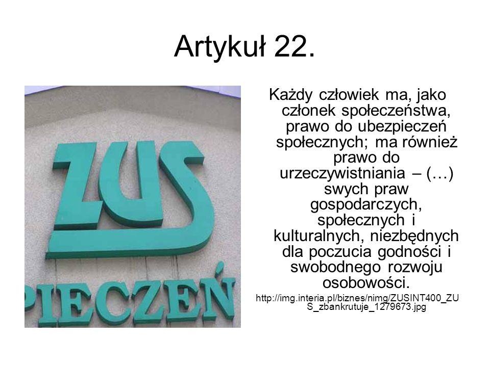 Artykuł 22. Każdy człowiek ma, jako członek społeczeństwa, prawo do ubezpieczeń społecznych; ma również prawo do urzeczywistniania – (…) swych praw go