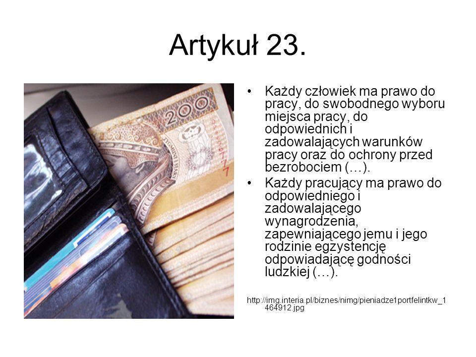 Artykuł 23. Każdy człowiek ma prawo do pracy, do swobodnego wyboru miejsca pracy, do odpowiednich i zadowalających warunków pracy oraz do ochrony prze