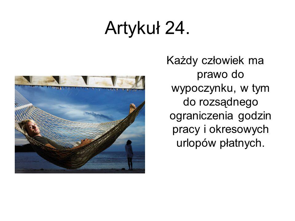 Artykuł 24. Każdy człowiek ma prawo do wypoczynku, w tym do rozsądnego ograniczenia godzin pracy i okresowych urlopów płatnych.
