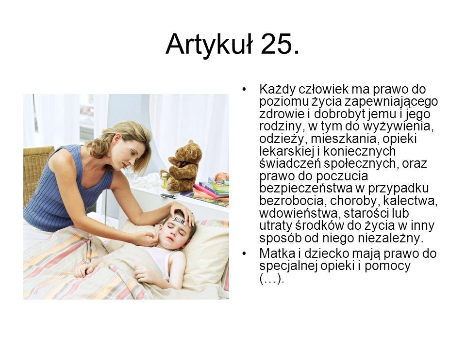 Artykuł 25. Każdy człowiek ma prawo do poziomu życia zapewniającego zdrowie i dobrobyt jemu i jego rodziny, w tym do wyżywienia, odzieży, mieszkania,