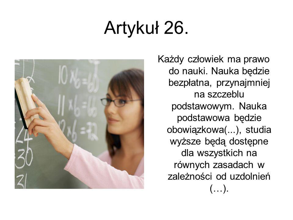 Artykuł 26. Każdy człowiek ma prawo do nauki. Nauka będzie bezpłatna, przynajmniej na szczeblu podstawowym. Nauka podstawowa będzie obowiązkowa(...),